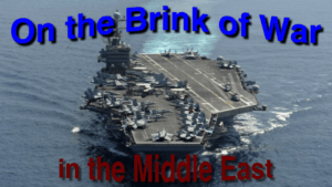 On the Brink of War in the Middle East!