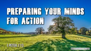 "Thought for June 11th. ""PREPARING YOUR MINDS FOR ACTION"""