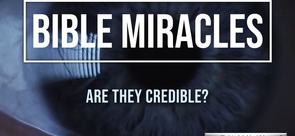 Bible Miricals - Are they Credible