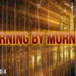 "Thought for June 25th. ""MORNING BY MORNING"""
