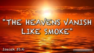 "Thought for June 26th. ""THE HEAVENS VANISH LIKE SMOKE"""