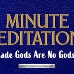 Minute Meditation – Man-made Gods Are No Gods At All by R J. Lloyd