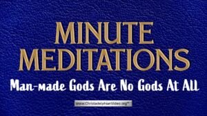 Minute Meditation - Man-made Gods Are No Gods At All by R J. Lloyd