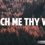The Meaning Behind the Hymn 'Teach Me Thy Way'