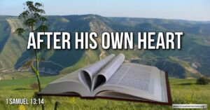 """Thought for July 1st. """"AFTER HIS OWN HEART"""""""