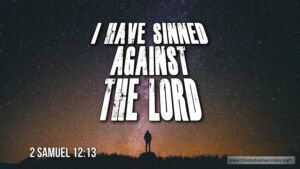 Thought for July 26th. 'I HAVE SINNED AGAINST THE LORD'