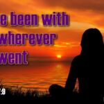 "Thought for July 22nd. ""I HAVE BEEN WITH YOU WHEREVER YOU WENT"""