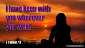 """Thought for July 22nd. """"I HAVE BEEN WITH YOU WHEREVER YOU WENT"""""""