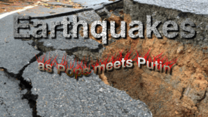Earthquakes as the Pope Meets Putin Earthquakes real and political shake the world.