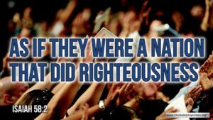 """Thought for July 2nd. """"AS IF THEY WERE A NATION THAT DIDRIGHTEOUSNESS"""""""