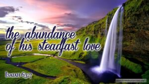 "Thought for July 7th. ""THE ABUNDANCE OF HIS STEADFAST LOVE"""