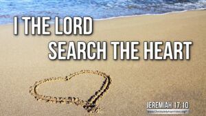 "Thought for July 27th. ""I THE LORD SEARCH THE HEART"""