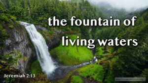 "Thought for July 12th. ""THE FOUNTAIN OF LIVING WATERS"""