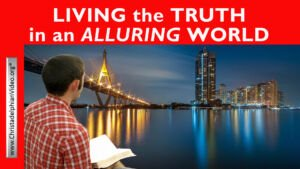 Living the Truth in an 'alluring' world - 3 Videos