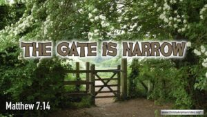 "Thought for July 6th. ""THE GATE IS NARROW"""