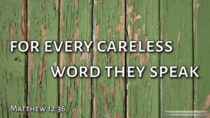 "Thought for July 11th. ""FOR EVERY CARELESS WORD THAT THEY SPEAK"""