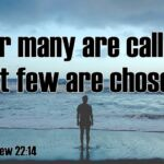 "Thought for July 21st. ""FOR MANY ARE CALLED BUT FEW ARE CHOSEN"""
