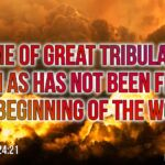 "Thought for July 23rd. ""A TIME OF GREAT TRIBULATION SUCH AS HAS NOT BEEN …"""