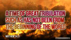 """Thought for July 23rd. """"A TIME OF GREAT TRIBULATION SUCH AS HAS NOT BEEN …"""""""