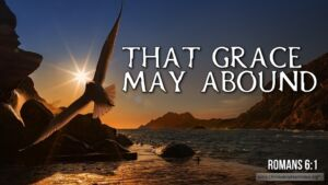 "Thought for July 30th. ""THAT GRACE MAY ABOUND"""