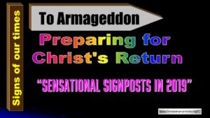 Sensational Signposts in 2019 - Preparing for Christ's Return