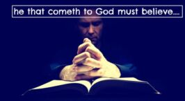 He that cometh to God must believe!
