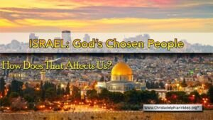 Israel: God's Chosen People - How Does that Affect Us?