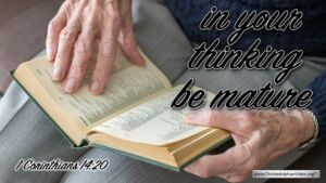 "Thought for August 31st. ""IN YOUR THINKING BE MATURE"""
