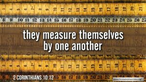 """Thought for September 7th. """"THEY MEASURE THEMSELVES BY ONE ANOTHER"""""""