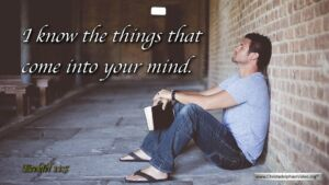 """Thought for September 15th. """"I KNOW THE THINGS THAT COME INTO YOUR MIND"""""""