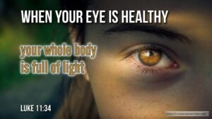 """Thought for September 19th. """"WHEN YOUR EYE IS HEALTHY"""""""