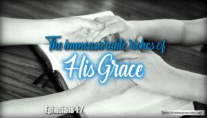 """Thought for October 5th. """"THE IMMEASURABLE RICHES OF HIS GRACE"""""""