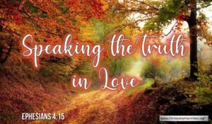 """Thought for October 6th. """"SPEAKING THE TRUTH IN LOVE"""""""