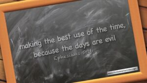 """Thought for October 7th. """"MAKING THE BEST USE OF THE TIME BECAUSE THE DAYS ARE EVIL"""""""