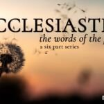 Ecclesiastes: The Words of the Preacher 6 Videos