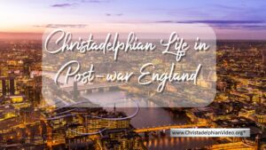 Christadelphian Life in Post War England