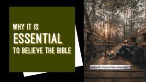 Why it is Essential to Believe the Bible!
