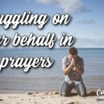 "Thought for November 15th. ""STRUGGLING ON YOUR BEHALF IN HIS PRAYERS"""