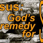 Jesus; God's remedy for sin!