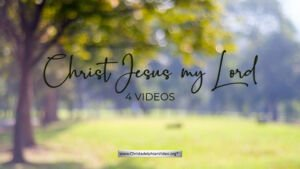 Christ Jesus my Lord - 4 Videos