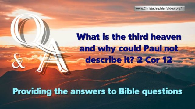 Bible Questions and Answers: What Is the third Heaven why could Paul not describe it?