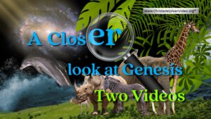 A Closer look at Creation in Genesis 1&2: 2019 - 2 videos