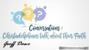 Conversations: Christadelphian Geoff Dawe talks about his Faith.