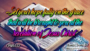 """Thought for December 11th. """"SET YOUR HOPE FULLY ON ...."""""""