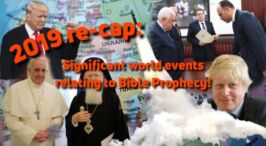 2019 Re-cap Significant world events relating to Bible Prophecy!