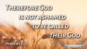 "Thought for December 4th. ""THEREFORE GOD IS NOT ASHAMED ..."""