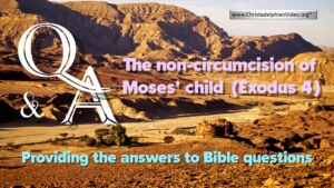 Bible Q&A: The non-circumcision of Moses's Child (Exodus 4)