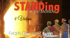 Standing in the moment - Facing Fire With FAITH - 4 Videos