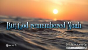 """Thought for January 5th. """"BUT GOD REMEMBERED … """""""