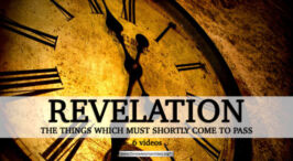 Revelation: 'Things which must Shortly Come To Pass' - 6 Videos 2019